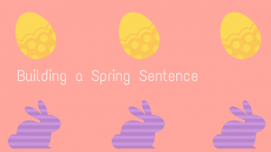 Build A Spring Sentence: Five of Seven