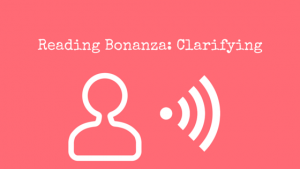 Reading Bonanza- Clarifying