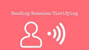 Reading Bonanza- Clarifying
