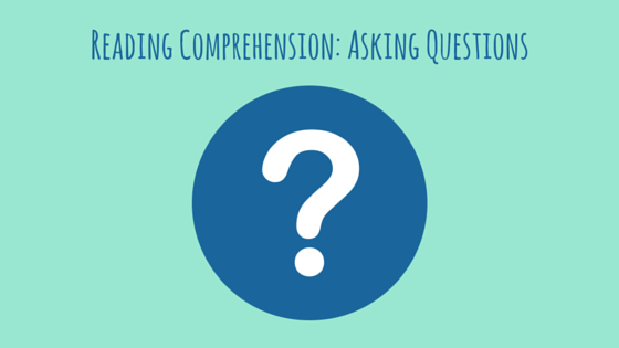 Reading Comprehension- Asking Questions