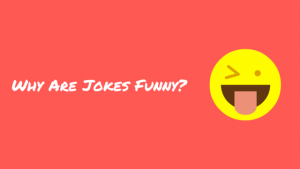 Jokes and Why They Are Funny