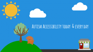 Autism Accessibility Today and Every Day