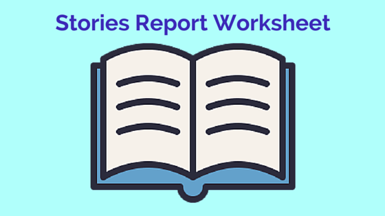 Stories Report Worksheet