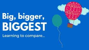 Big, Bigger, or Biggest – learning to compare!