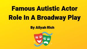 Famous Autistic Actor Role In A Broadway Play