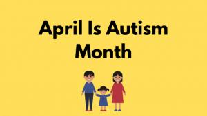 April is Autism Month!